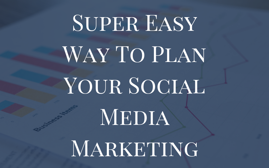 Super Easy Way To Plan Your Social Media Marketing