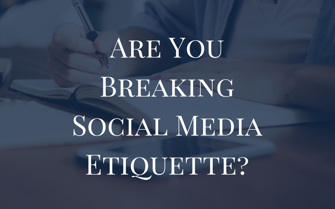 Are You Breaking Social Media Etiquette?