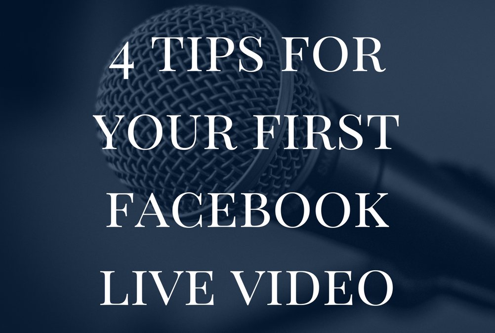 4 Tips For Your First Facebook Live Video