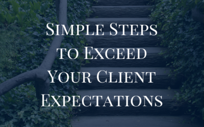 Simple Steps to Exceed Your Client Expectations