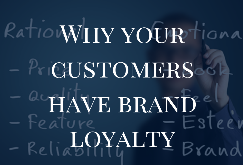 Why Your Customers Have Brand Loyalty