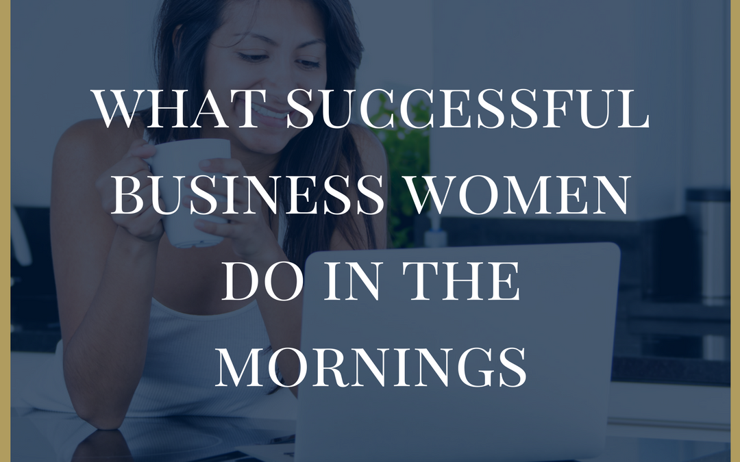 What Successful Business Women Do In The Mornings