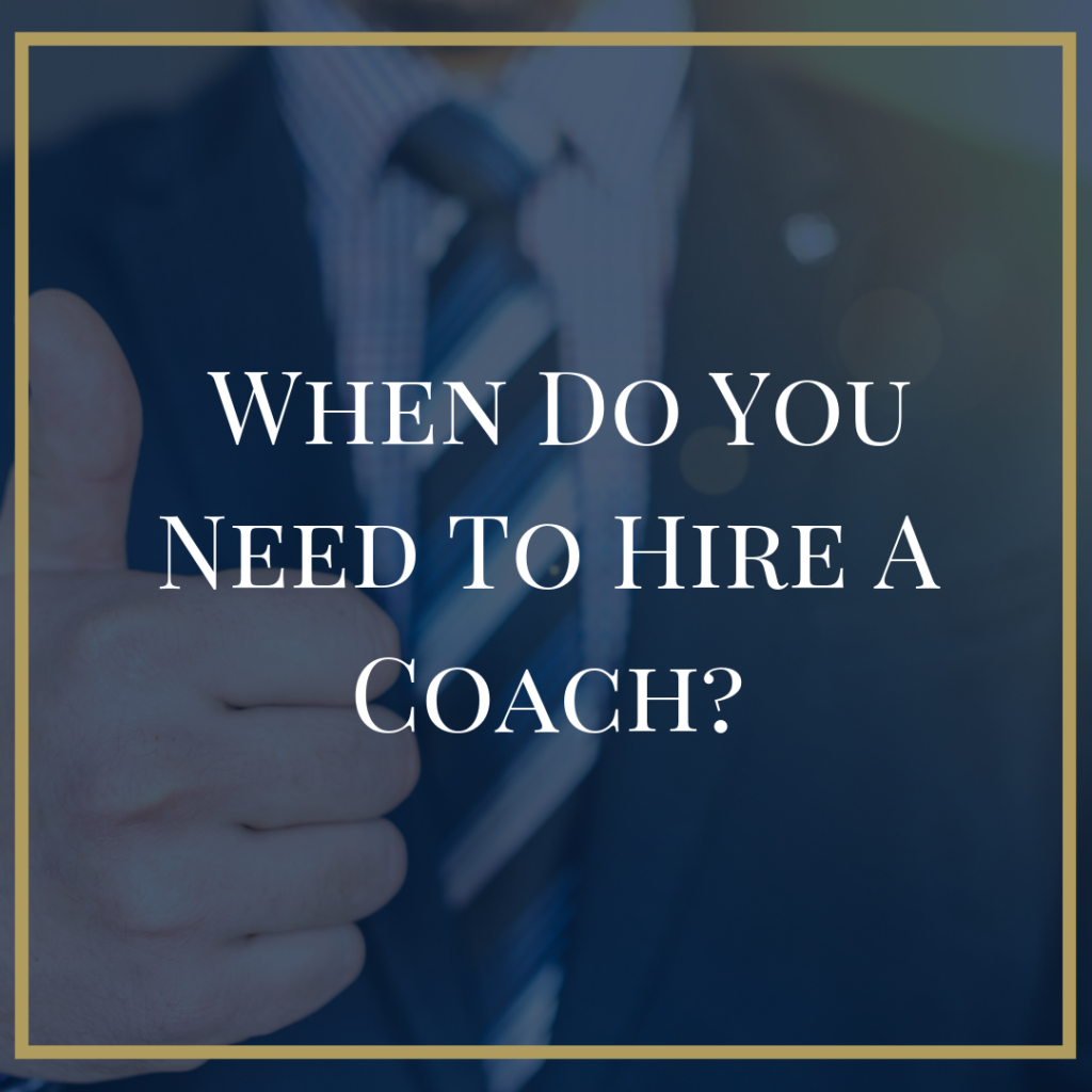 When do you need to hire a coach?
