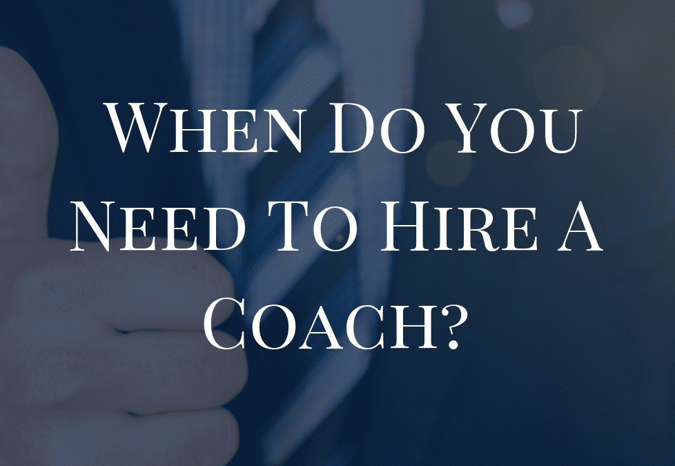 When Do You Need To Hire A Business Coach?