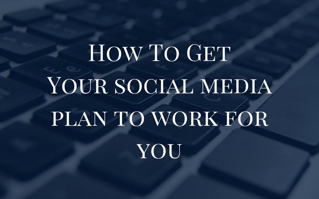 How To Get Your Social Media Plan To Work For You