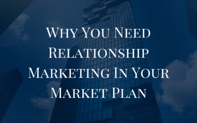 Why You Need Relationship Marketing In Your Plan