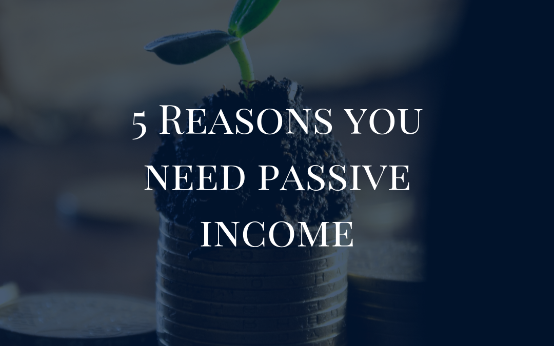 5 Reasons You Need A Passive Income Stream