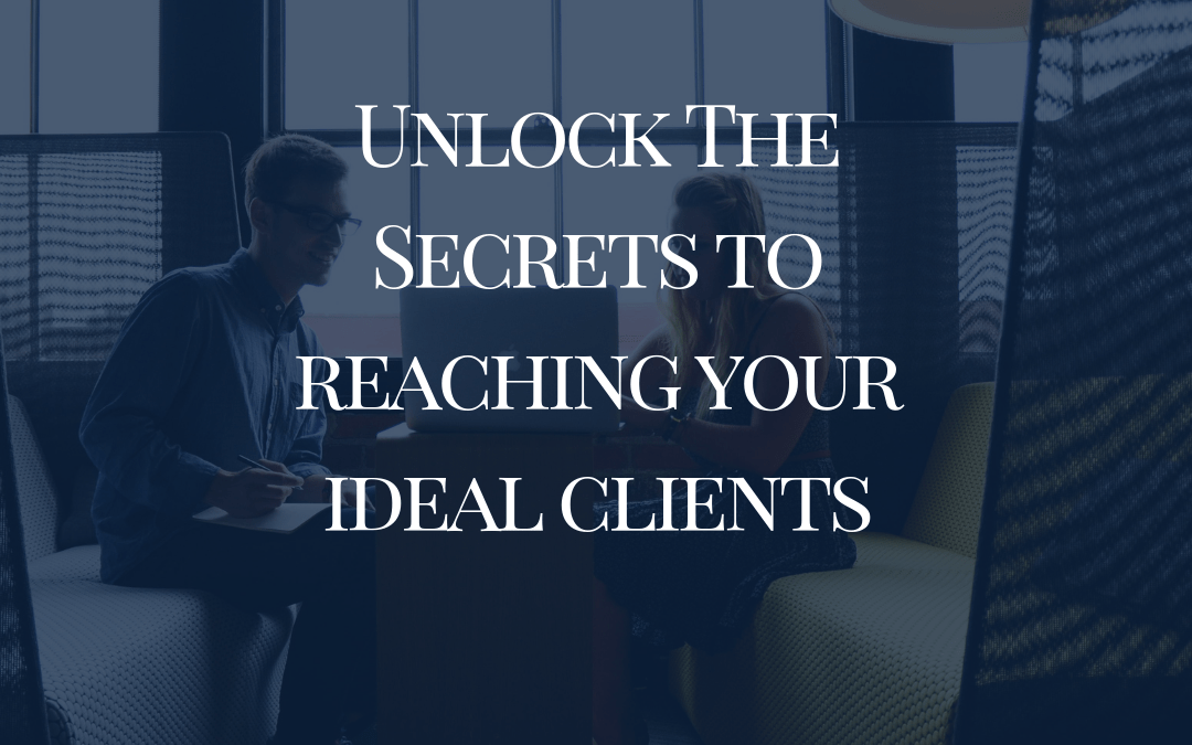Unlock The Secrets To Reaching Your Ideal Clients