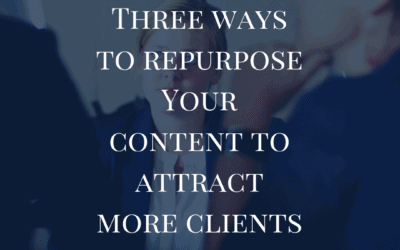 Three Ways To Repurpose Your Content To Attract More Clients